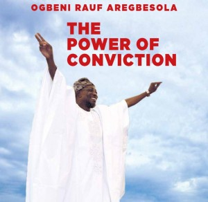 Ogbeni Rauf Aregbesola - The Power of Conviction (100 Reasons)