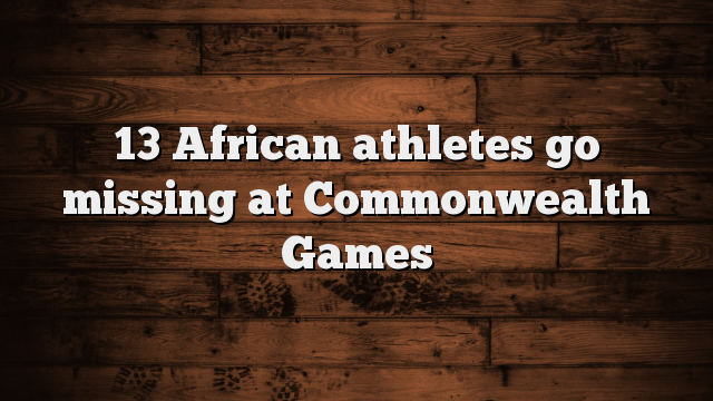 13 African Athlete Go Missing At The Commonwealth