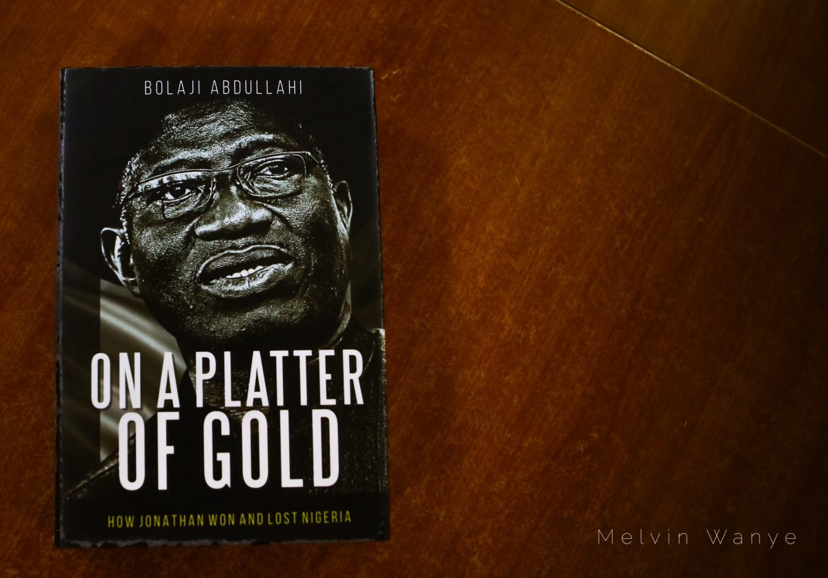 """Book Review: """"On A Platter of Gold: How Jonathan Won And Lost Nigeria By Bolaji Abdullahi"""""""
